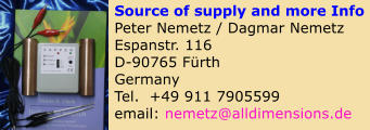 Source of supply and more Info  Peter Nemetz / Dagmar Nemetz  Espanstr. 116  D-90765 Fürth  Germany  Tel.  +49 911 7905599  email: nemetz@alldimensions.de